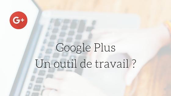 google plus outil de travail