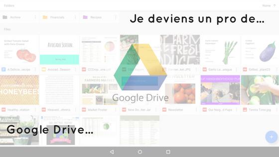 Je deviens un pro de Google Drive